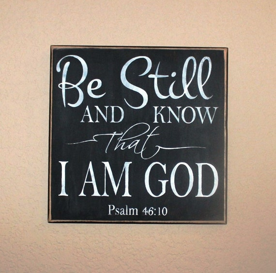 BE STILL and know that I am GOD from Psalm 46 10 - Painted wooden sign - Hand painted - 12 x 12 - Scripture Wall hanging - Black Chalk Paint