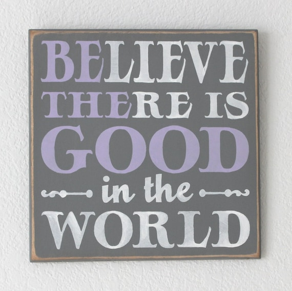 Believe There Is Good in the World ~  BE THE GOOD ~  Wooden Painted sign ~ Gray with Lavender and White ~ 12 x 12 -  Hand Painted