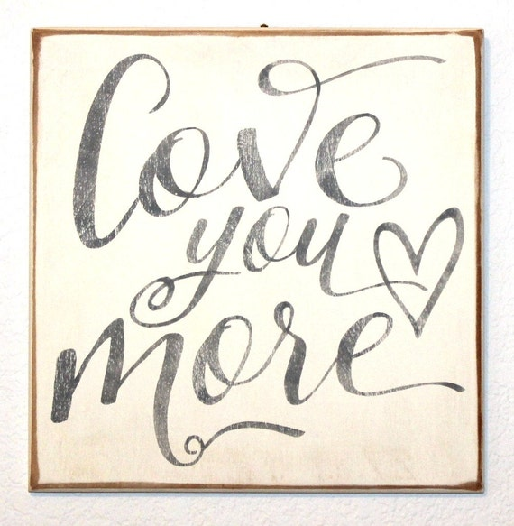 LOVE YOU MORE - Gray & Ivory Painted Wooden sign - 12 x 12 -  Wedding - Heart - Hand painted -  Wall hanging or shelf