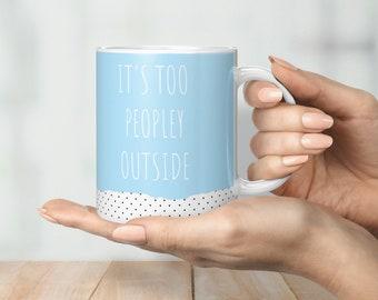 It's Too Peopley Outside Mug
