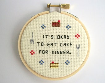 """It's okay to eat cake for dinner cross stitch -- golden or chocolate cake are both delicious, completed mini cross stitch """"It's Okay"""""""