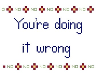 Cross Stitch Pattern -- You're Doing It Wrong (original), with No No No border