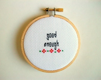 Good Enough cross stitch -- mini cross stitch gift for reminding yourself it's probably fine