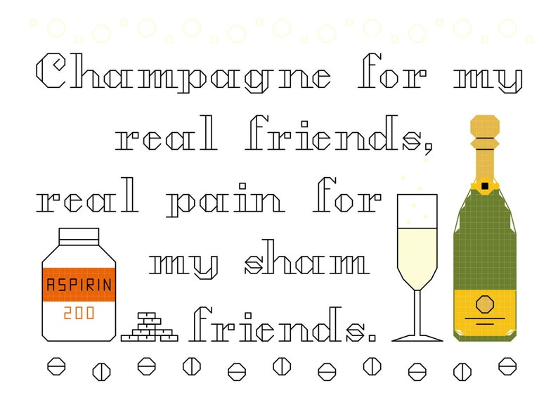 Cross Stitch Pattern -- Champagne for my real friends, real pain for my  sham friends, counted cross stitch sampler, cross stitch patterns
