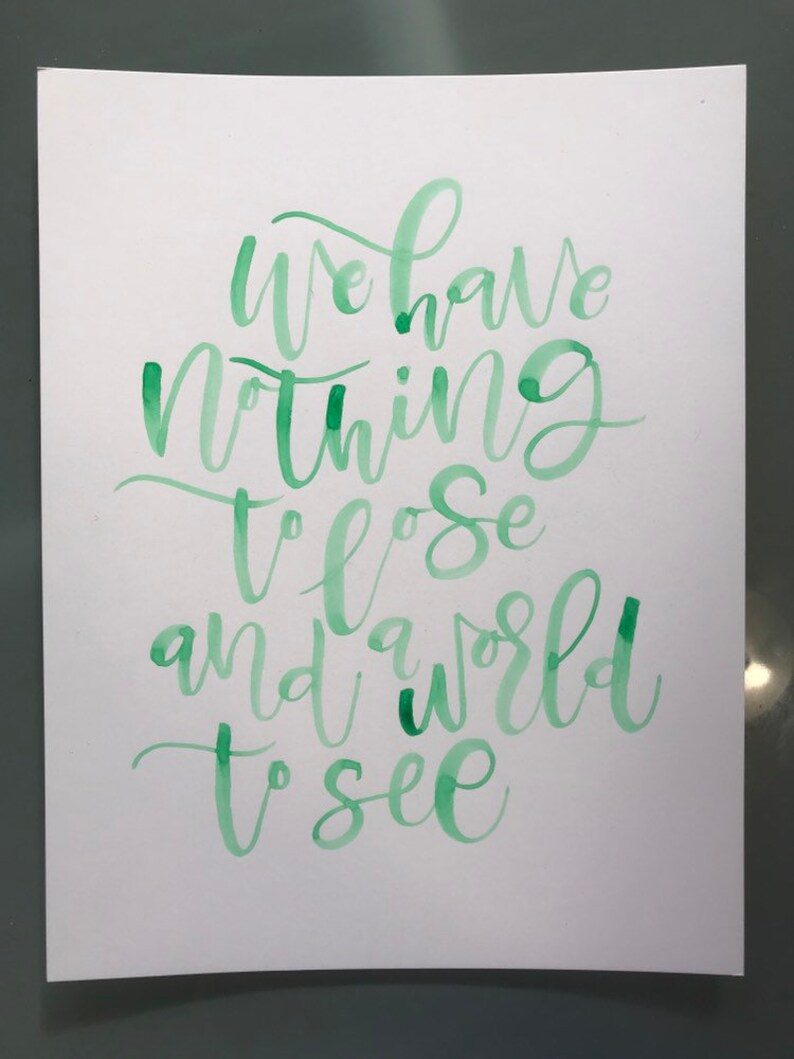 Quote We Have Nothing To Lose and A World To See Green 8.5x11 inch on 110 lb White Paper