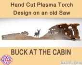 Buck Deer at the Cabin Metal Art design - Hand cut (plasma torch) hand saw Wall Decor | Garden Art Recycled Art Repurposed Made to Order