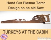 Turkeys at the Cabin Metal Art design - Hand cut (plasma torch) hand saw Wall Decor | Garden Art | Recycled Art | Repurposed - Made to Order
