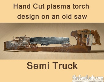 SEMI TRUCK design Hand (plasma) cut hand saw Metal Art | Wall Decor | Recycled Art | Repurposed  - Made to Order for Truckers!