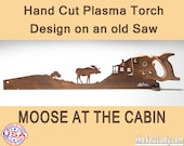 Moose at the Cabin Metal Art design - Hand cut (plasma torch) hand saw Wall Decor   Garden Art   Recycled Art   Repurposed - Made to Order