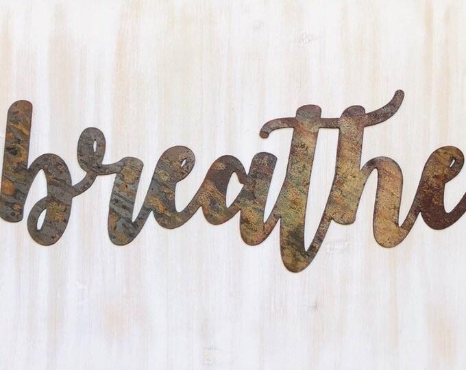 "Breathe - Bold - 18"" Rusted, Rusty Metal Script Sign"