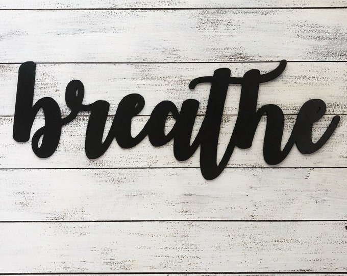 "Breathe - Bold - 12"" Rusted, Rusty Metal Script Sign"