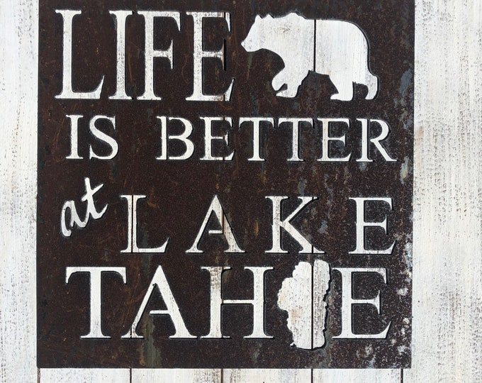 "Life is Better at Lake Tahoe - 12"" Rusty Metal Sign - For Art, Sign, Decor - Make your own DIY Gift!"