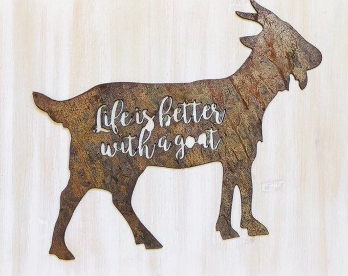 "Life is Better with a Goat - 18"" Rusty Metal Goat -  For Art, Sign, Decor - Make your own DIY Gift"