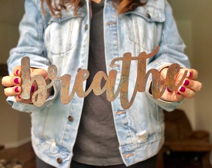 "Breathe - Bold - 12"" Rusted, Rusty Metal Script Sign"