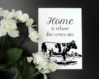 """Home is Where the Cows Are Print - Cows Farm Country Quote Wall Art - 5x7"""" or 8x10"""" Print"""