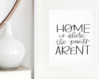 Home Decor Art, Home Is Where The Pants Aren't, Home Printable, Gallery Wall Art, House Rules, Housewarming Gift, Wall Decor, Simple Decor
