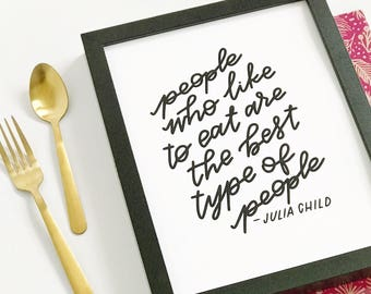 Funny Kitchen Decor, People Who Like To Eat Are The Best, Kitchen Dining Sign, Julia Child Quote, Foodie Art, Housewarming Gift Ideas