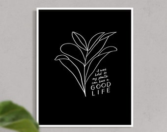 I Work Hard So My Plants Can Have A Good Life | Wall Art Print, Plant Mom Gift, House plant decor, Black and White Art