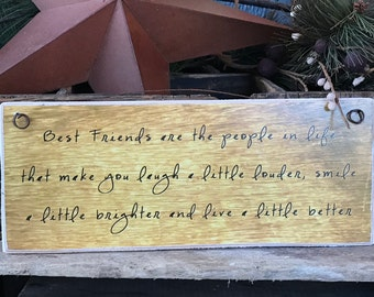 Best Friends Are The People In Life That Make You Laugh A Little Louder, Smile A Little Brighter And Live A Little Better / Wood Sign