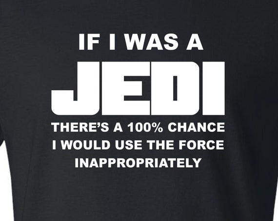 IF I was a JEDI T-SHIRT, Funny tee shirt, Party shirt, Sarcastic shirt Birthday gift, shirt with saying ,