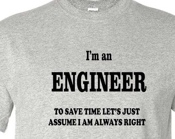 I'm an ENGINEER T-SHIRT, Funny tee shirt, Party shirt, Sarcastic shirt Birthday gift, shirt with saying ,graphic tee