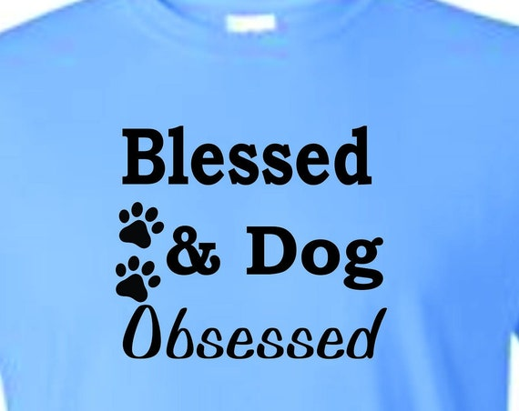 Blessed and dog obsessed shirt, Dog lovers, funny shirt, LOL shirt, popular shirt, trending top,