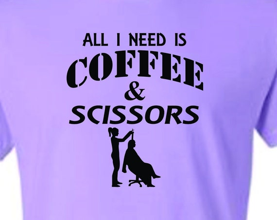 All i need is Coffee & scissors, Hairstylist shirt, Hair Dresser shirt, lol shirt, funny shirt, birthday shirt, funny holiday shirt,