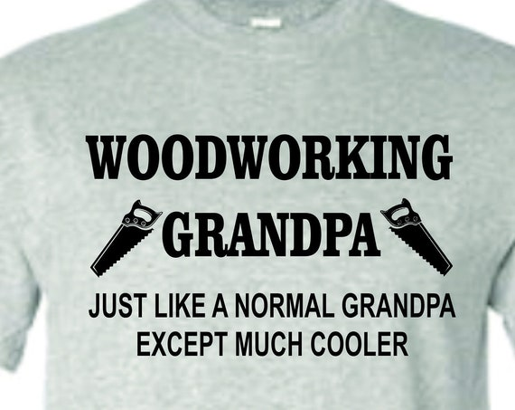 Woodworking Grandpa, hobbie shirt, Birthday shirt, Men's shirt, Father's day, Funny birthday shirt, LOL birthday shirt