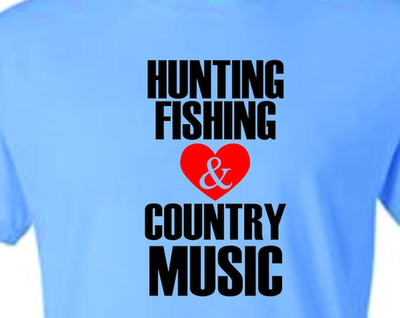 Hunting fishing and Country Music shirt, hunting shirt, fishing shirt, country music,, funny shirt, LOL shirt, popular shirt, trending top,