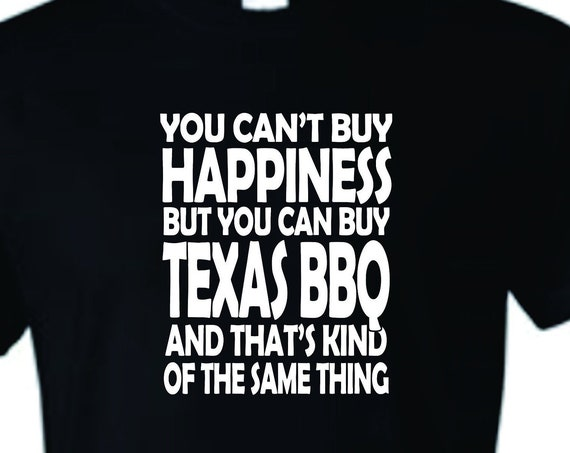 You Can't Buy Happiness but you can buy Texas BBQ, BBQ lovers funny shirt, LOL shirt, popular shirt, trending top,