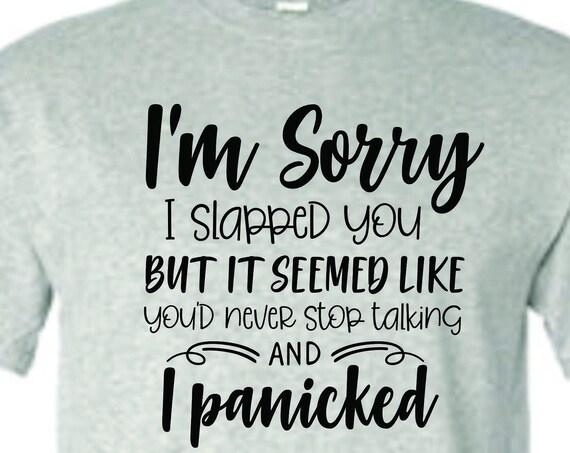 I'm Sorry I Slapped You, funny shirt, Lol shirt, funny gift men or women, funny bar shirt