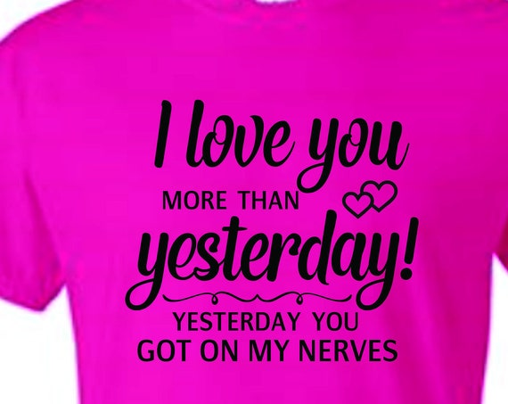 I Love You more then Yesterday, bar shirt, funny shirt, LOL shirt, unisex shirt, statement shirt, popular t-shirt, hilarious t-shirt