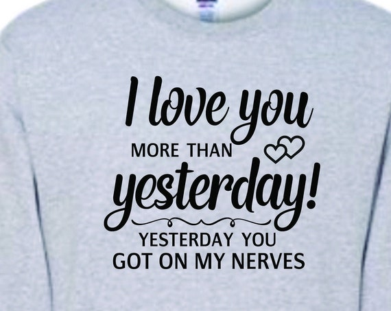 I Love you more then Yesterday,  funny shirt, Lol shirt, funny gift men or women, funny bar shirt