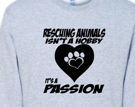 Rescuing Animals isn't a Hobby, Animal shirts, christmas, father's day shirt, Mother's day shirt, Funny birthday shirt, LOL birthday shirt