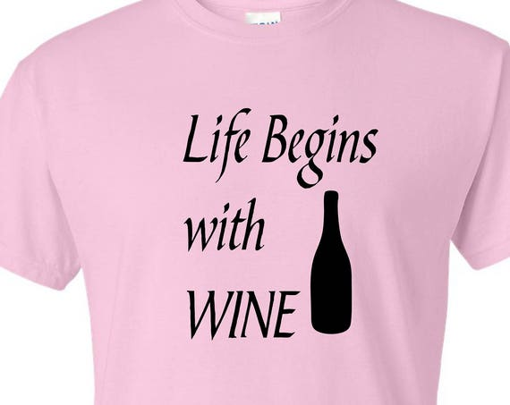 Life begins with Wine shirt, Wine lovers, Funny tee shirt, Party shirt, Sarcastic shirt Birthday gift, shirt with saying ,graphic tee