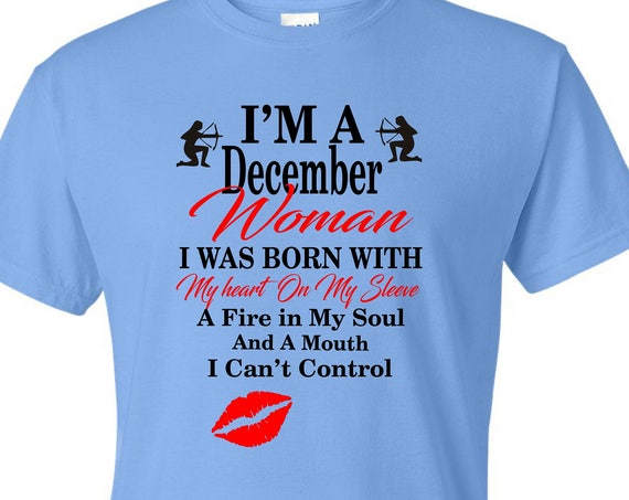 I'm a December Woman shirt, Dec sagittaius birthday shirt, Born in December shirt, Funny birthday shirt, LOL birthday shirt
