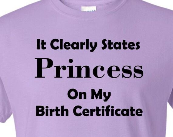 It Clearly States Princess on My birth certificate Shirt,Gag gift,Ladies shirt,teenager shirt, birthday shirt,