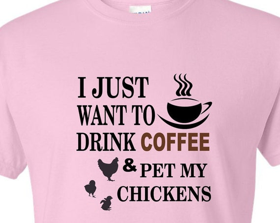 Drink Coffee & Pet my Chickens, funny shirt, LOL shirt, popular shirt, trending top, Rockin it with your chickens