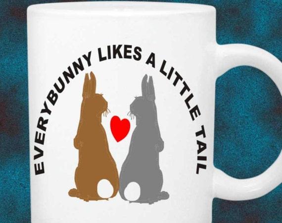 Every bunny likes a little tail coffee mug #138,  funny rabbit lover cup, bunny  mug, bunny lover cup, animal mug, rabbit mug, bunny mug