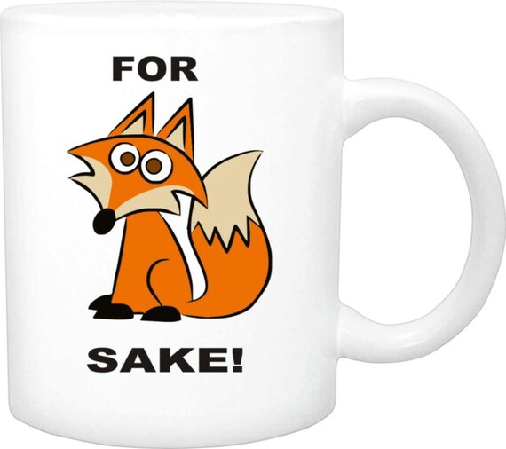 for fox sake, mug 105, coffee mug, funny mug, custom coffee mug, coffee mug gift, ceramic mug, personalized coffee mug, mug, cup, custom cup