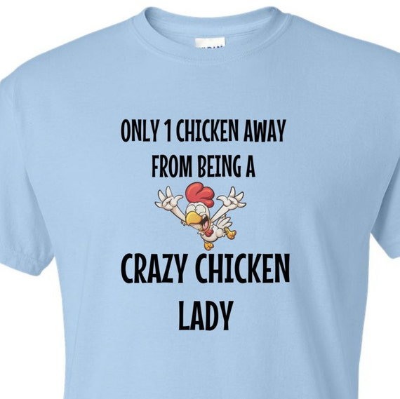 Crazy chicken lady shirt, chicken lover shirt, shirt for chicken lover, birthday shirt, shirt for chicken lady, chicken lady,