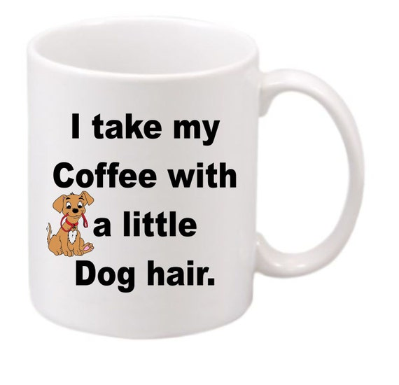 I take my Coffee with a little Dog hair#178, Dog lovers, Coffee Black mug, funny dog cup, funny coffee mug, ceramic coffee mug,