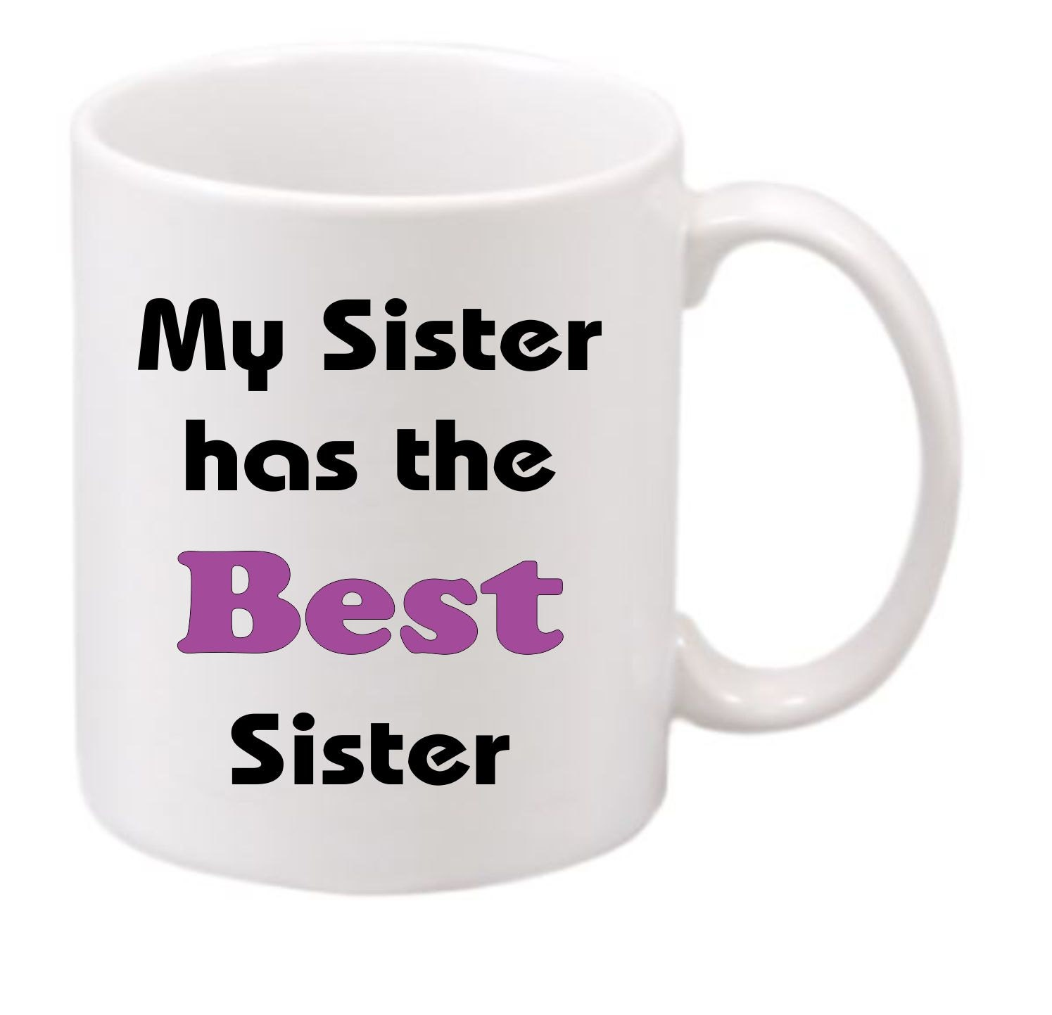 My Sister Has The Best Sister 197 Funny Coffee Mug Witty Coffee Mug Family Coffee Mug Cute Mug Sister Coffee Cup