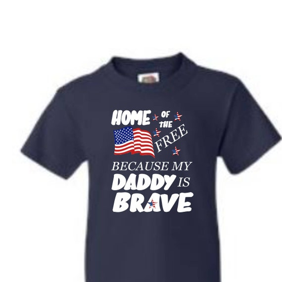 Home of the free because my Daddy is brave shirt, Patriot shirt, 4th of july shirt,Military Kids popular shirt, trending top,