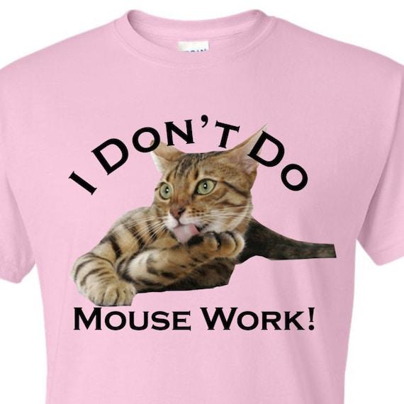I Don't Do Mouse Work!, funny unisex shirt, LOL shirt, Cat lover shirt, hilarious t-shirt, gag gift shirt, adult funny shirt
