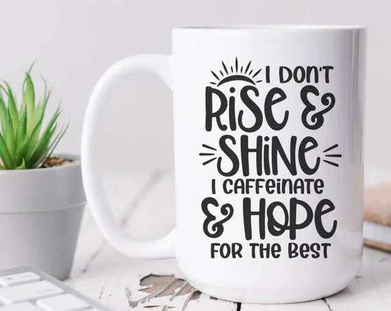 I Don't rise and shine coffee mug, funny coffee mug, witty coffee mug, Woman's coffee mug, cute mug, sassy
