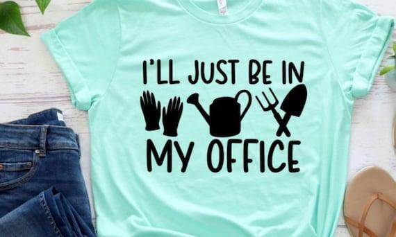 I will be in my Office tee shirt, woman shirts, Teacher shirt. sarcastic shirt, Gardening shirt, garden lover