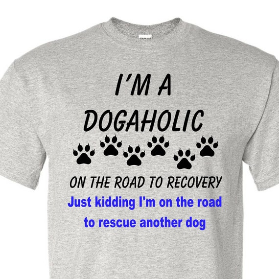 I'm a dogaholic, Dog lovers,dog shirts, dog walker, Rescue lovers, funny shirt, LOL shirt, popular shirt, trending top,