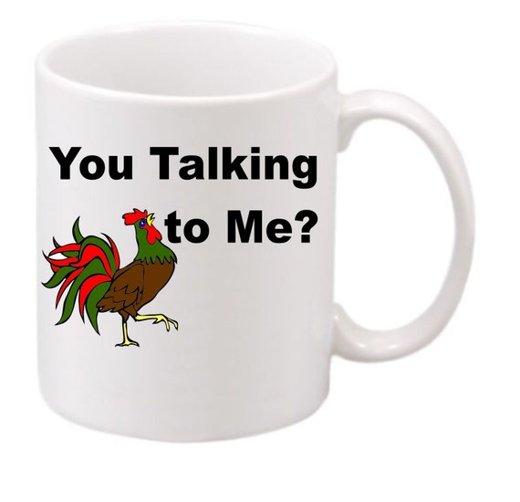 You Talking to Me? #181 rooster lovers coffee mug, chicken lovers mug, funny coffee mug, rooster mug,