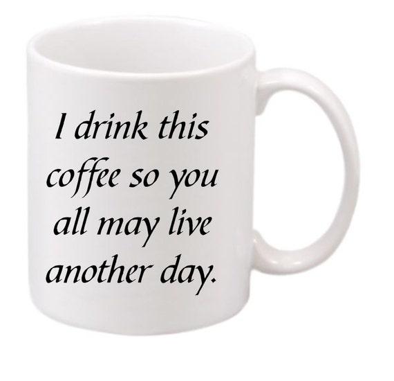 Live another day. coffee mug #190 funny coffee mug, witty coffee mug, workplace coffee mug, cute mug,